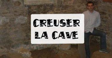 creuser la cave