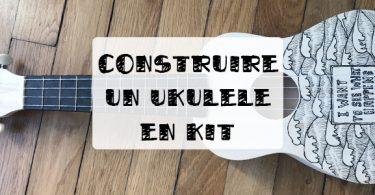 constuire un ukulele en kit